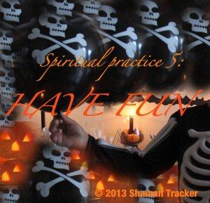 spiritual practice 5, have fun